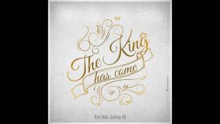 Kim - THE KING HAS COME (Feat Joshua Ali)