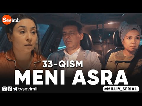 MENI ASRA (o'zbek Serial) | МЕНИ АСРА (узбек сериал) 33-qism