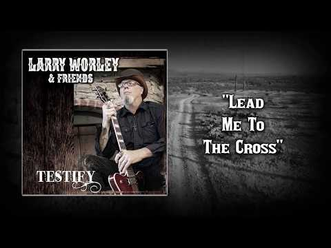 Larry Worley - Lead Me To The Cross