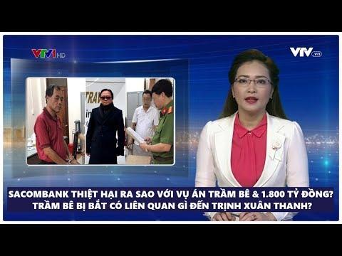 Sacombank Thiệt Hại Ra Sao Khi Trầm Bê Bị Bắt & 1800 Tỷ đi Về đâu? Trịnh Xuân Thanh Có Liên Quan?