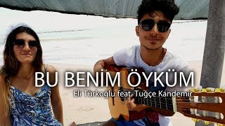 Bu Benim Öyküm - Eli Türkoğlu feat. Tuğçe Kandemir (Cover by Yankı - Sıla)