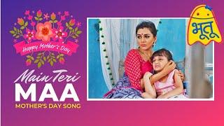 Main Teri Maa - Bhootu | Tu hi hai meri Jannat | Mother's Day Song | O Meri Maa (Mother's Version)