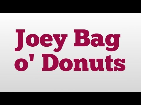 Joey Bag o' Donuts meaning and pronunciation