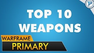 Warframe: Top 10 Primary Weapons