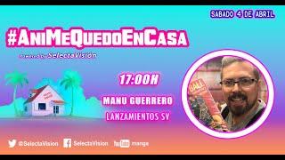 Novedades con Manu Guerrero - [#AniMeQuedoEnCasa]