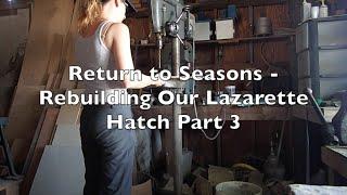 Rebuilding Our Lazarette Hatch Part 3