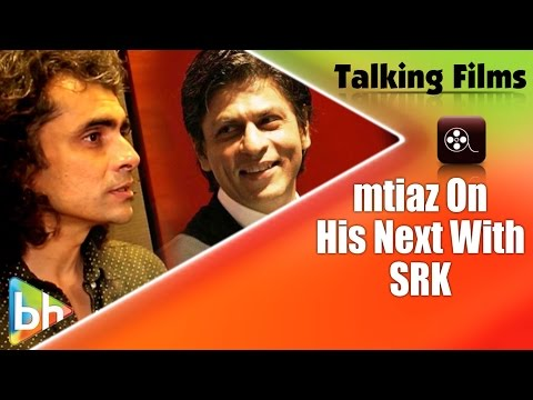 Imtiaz Ali Spills Beans On His Next With Shah Rukh Khan