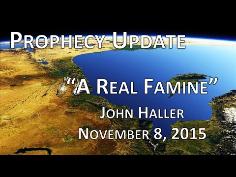 2015 11 08 John Haller Prophecy Update: A Real Famine