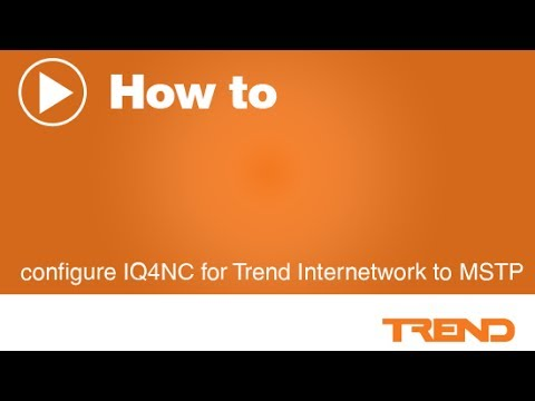 How To Configure Iq4nc For Trend Internetwork To Mstp