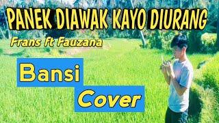 PANEK DIAWAK KAYO DIURANG | FRANS FEAT FAUZANA | BANSI COVER