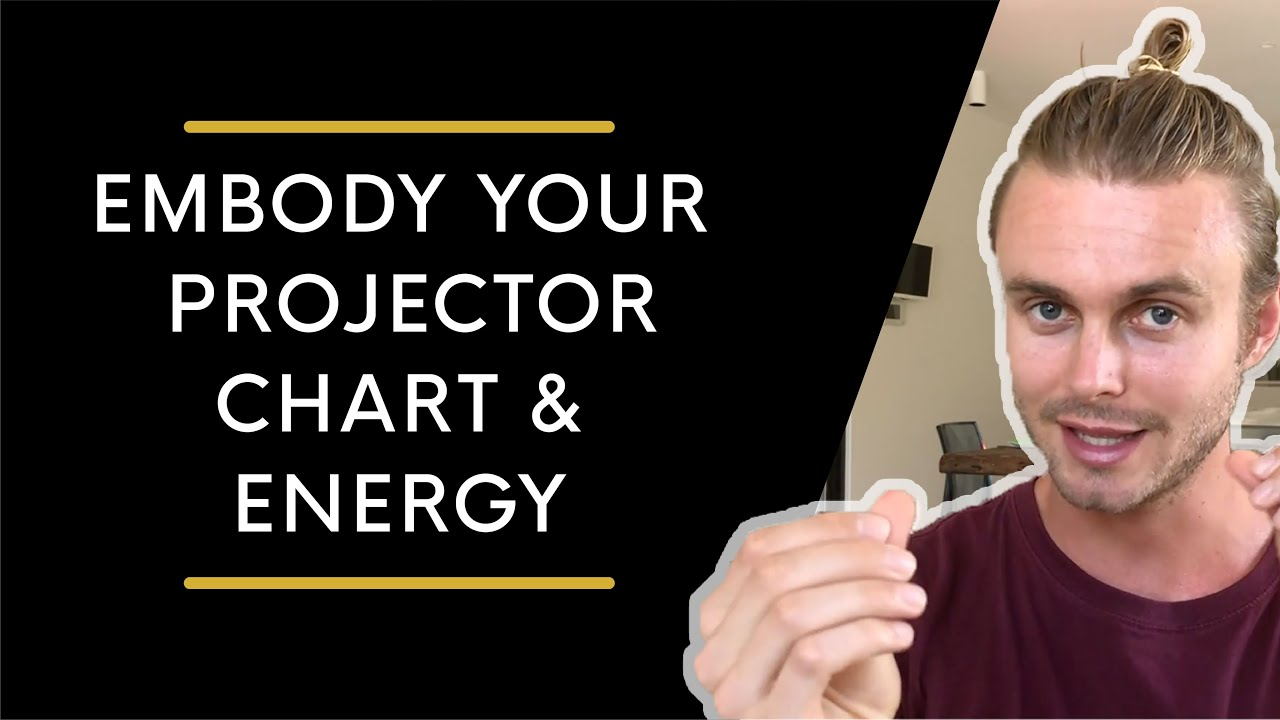 How to Embody Your Human Design Projector Chart and Energy