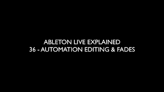 36 AUTOMATION EDITING & FADES - ABLETON LIVE EXPLAINED