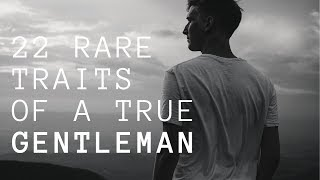 22 Rare Traits Of A True Gentleman