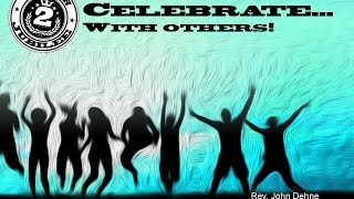 8/28/2016; Jubilee:  Celebrate...with Others! Rev. John Dehne; 9:15svc