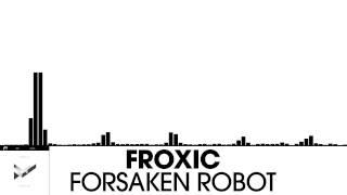 Froxic - Forsaken Robot [Electronica | Plasmapool]