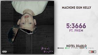 Machine Gun Kelly - 5:3666 Ft. Phem (Hotel Diablo)