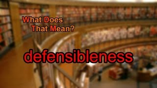 What does defensibleness mean?