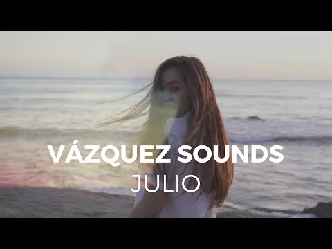Julio - Vázquez Sounds (Video Oficial)