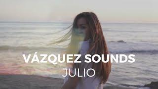 Julio - Vázquez Sounds (Video Oficial)