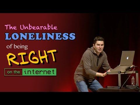 The Unbearable Loneliness of Being Right on the Internet - Live at Skepticon Australia 2017