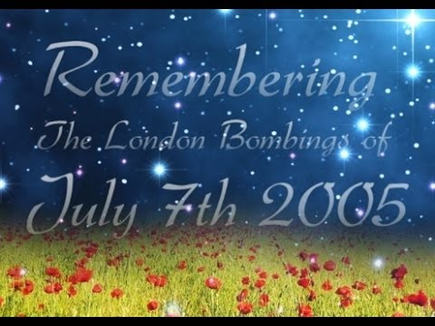 Remembering the London bombings of July 7th 2005!