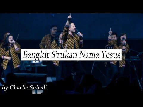 Bangkit S'rukan Nama Yesus By Charlie Suhadi