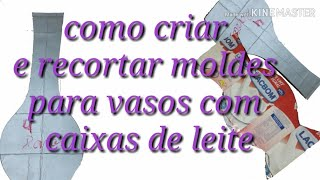 COMO CRIAR E RECORTAR MOLDES DE VASOS DE CAIXA DE LEITE