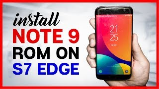 Galaxy Note 9/S9 Plus Rom for Galaxy S7 flat/S7 Edge - how to Install/Convert