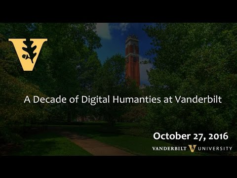 A Decade of Digital Humanities at Vanderbilt from YouTube · Duration:  1 hour 9 minutes 57 seconds