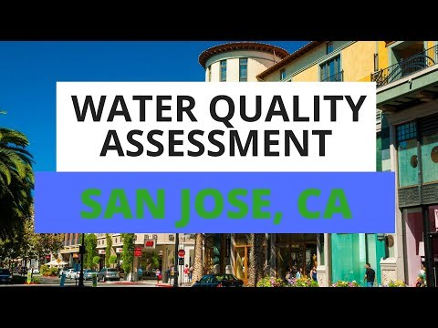 San Jose, CA Water Quality Assessment: What You Need To Know