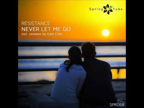 Resistance - Never Let Me Go (East Cafe Deep Dub) - Spring Tube