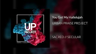 Urban Praise Project - You Got My Hallelujah. Feat Faith Child (Audio)