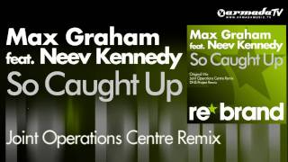 Max Graham feat. Neev Kennedy - So Caught Up (Joint Operations Centre Remix)