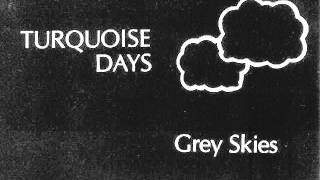 Turquoise Days - Grey Skies