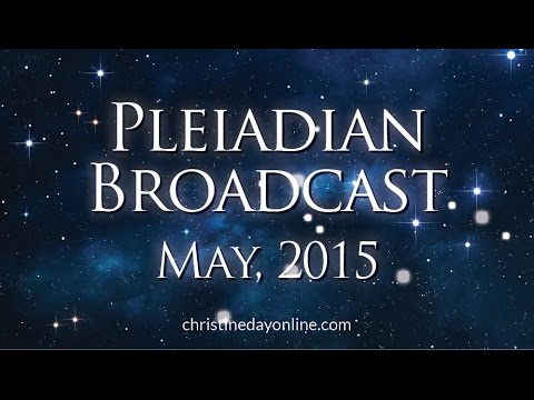 Pleiadian Broadcast, May 2015