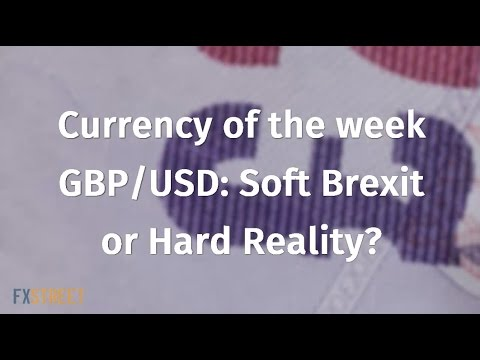 Currency of the week: GBP/USD: Soft Brexit or Hard Reality?