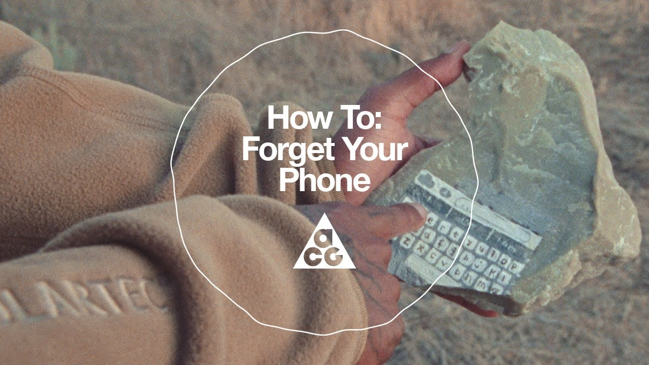 How To: Forget Your Phone   The ACG Guide to Peace on Earth   Nike