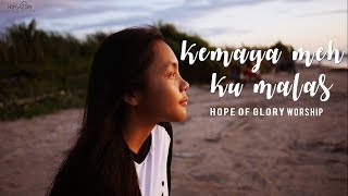 Hope Of Glory Worship - Kemaya Meh Ku Malas