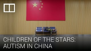 Autism in China: The challenges parents face raising 'children of the stars'