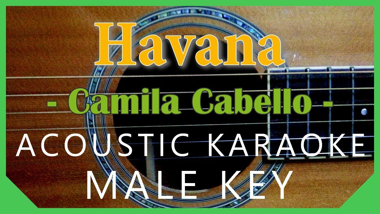 Havana – Camila Cabello [Acoustic Karaoke | Male Key]