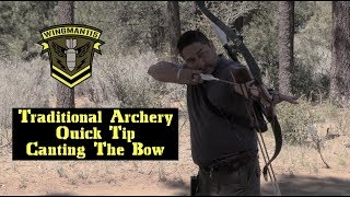 Traditional Archery Quick Tip - Canting The Bow