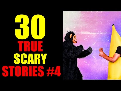 30 TRUE SCARY STORIES #4
