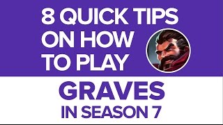 8 Quick Tips on How to Play Graves in Season 7