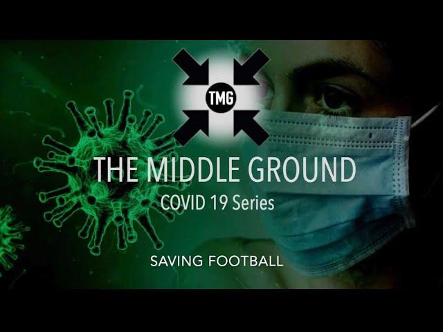 TMG COVID 19 SERIES - Saving Football