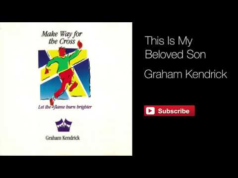 This Is My Beloved Son - Graham Kendrick