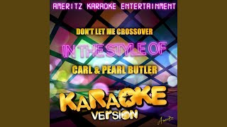 Don't Let Me Cross Over (In the Style of Carl & Pearl Butler) (Karaoke Version)