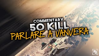 50 KILL COMMENTARY - PARLARE A VANVERA