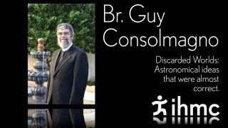 Br. Guy Consolmagno - Discarded Worlds: Astronomical ideas that were almost correct...
