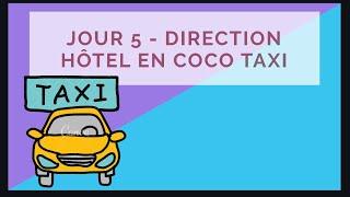 Jour 5 - Direction Hôtel en coco taxi