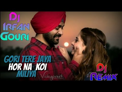 Mere Wala Sardar ( Gori Tere Jiya Hor Na Koi Miliya )  Dj Remix - Dj Irfan Gouri